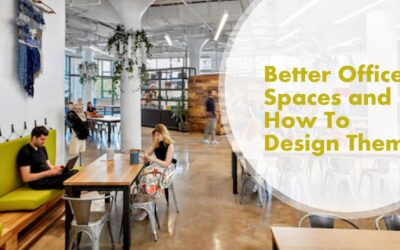 Better Office Spaces and How To Design Them